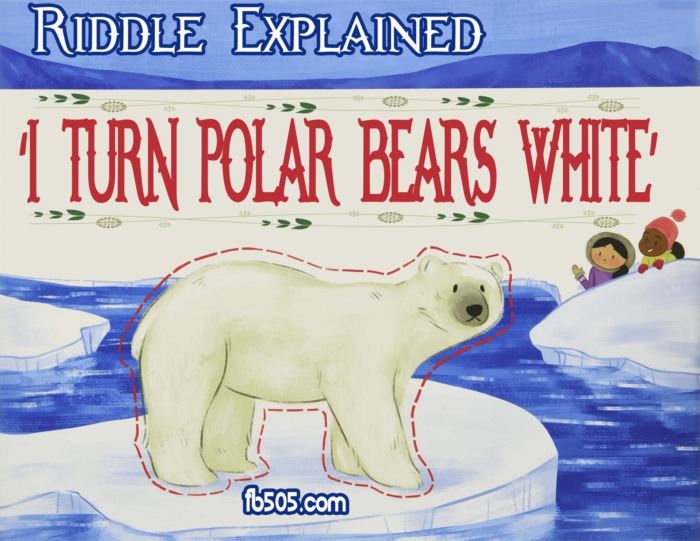 I turn polar bears white Riddle explained