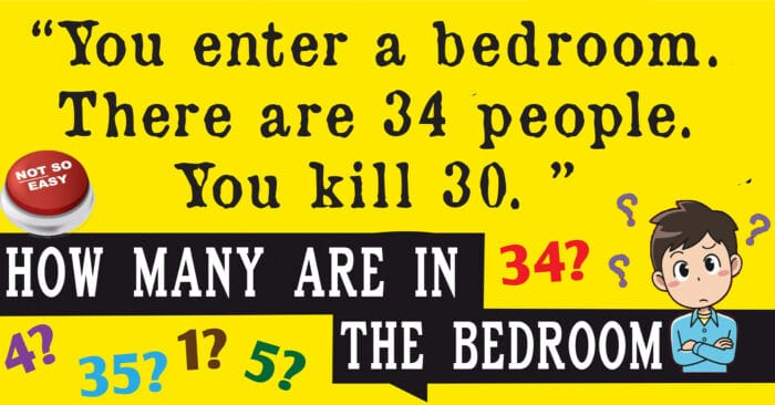 """You enter a bedroom. There are 34 people. You kill 30. How many are in the bedroom?"" #Riddle #Riddles"