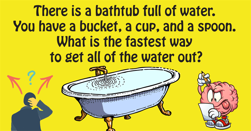 You Have A Bucket, A Cup And A Spoon: What Is The Fastest Way To Empty The Bathtub