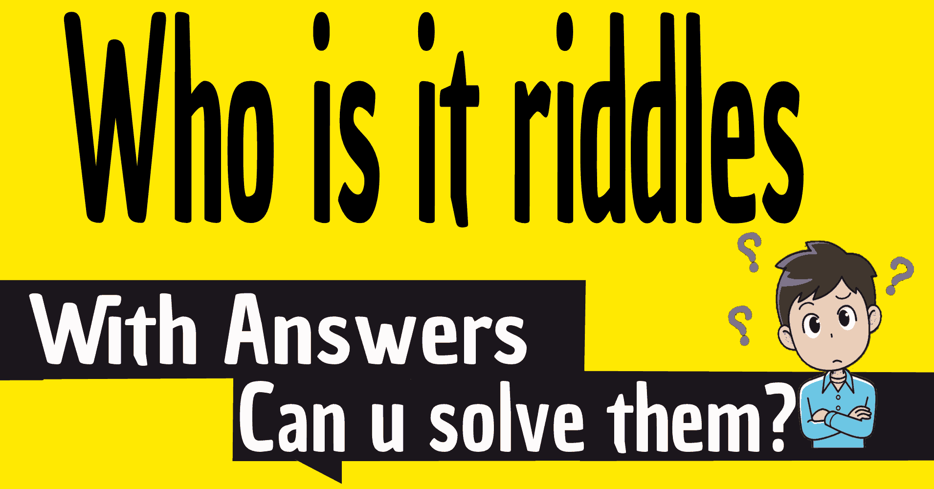 Who is it riddles with answers