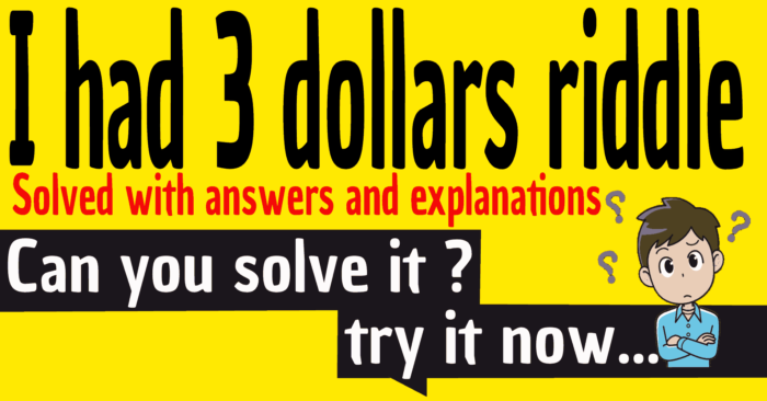 I had 3 dollars riddle solved with answers and explanations