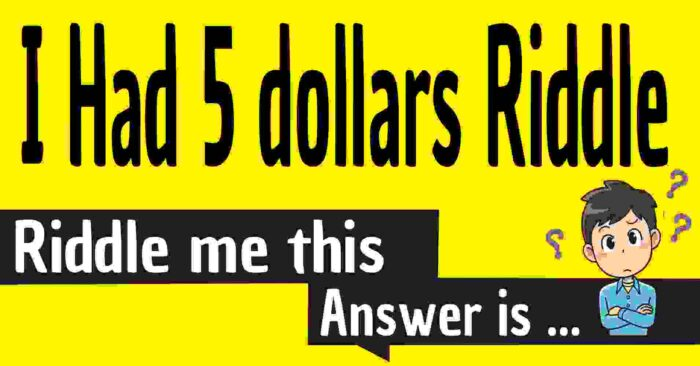I Had $5 Riddle with answers and explanations / I Had $5 Riddle explained / I Had $5 Riddle solved / I had five dollars riddle answer