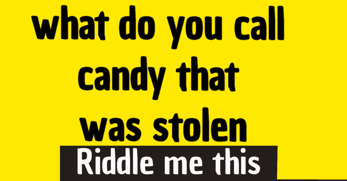 what do you call candy that was stolen Riddle answer