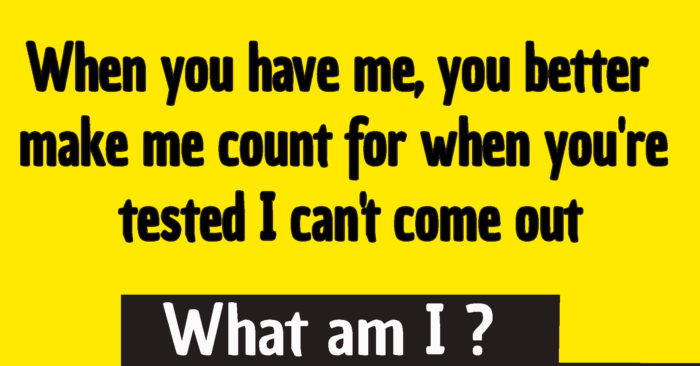 When you have me, you better make me count for when you're tested I can't come out. What am I ?