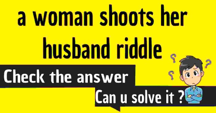 a woman shoots her husband riddle answer