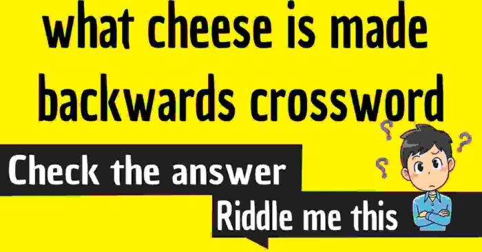 what cheese is made backwards crossword / answer to the riddle what cheese is made backwards crossword