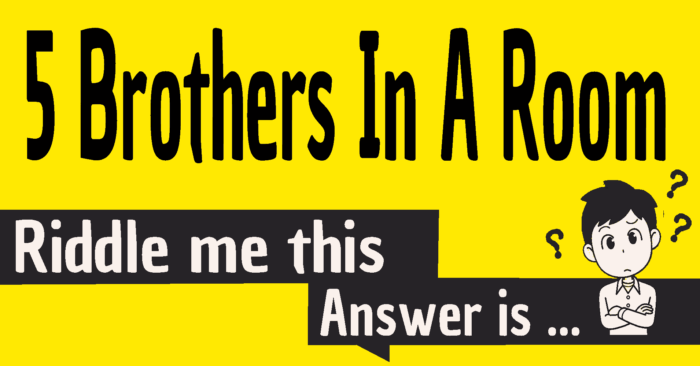 5 brothers in a room riddle answer