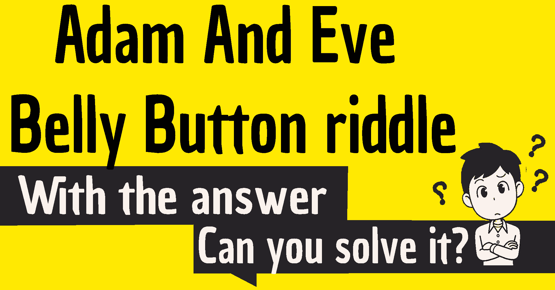 Adam And Eve Belly Button riddle Answer