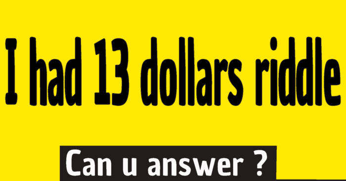 I had 13 dollars riddle answer - I had $13 riddle answer