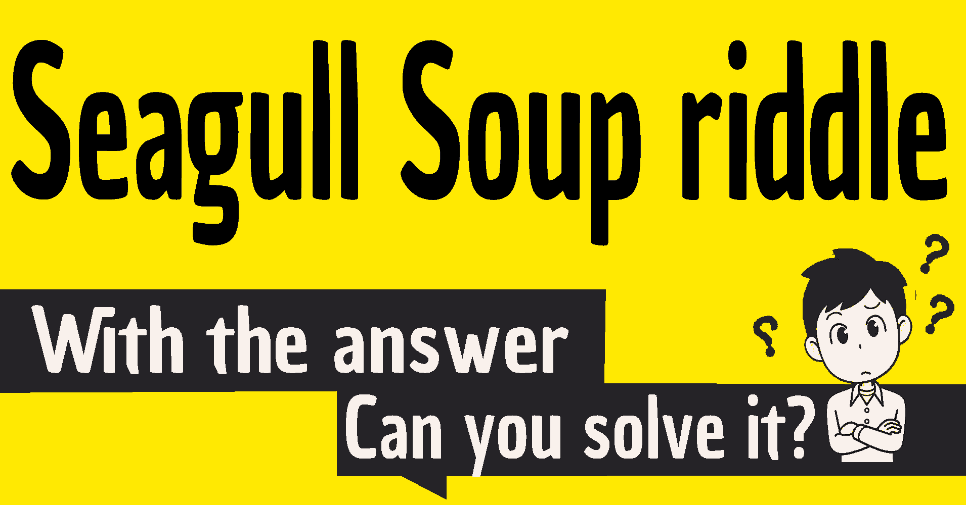 Seagull Soup riddle answer