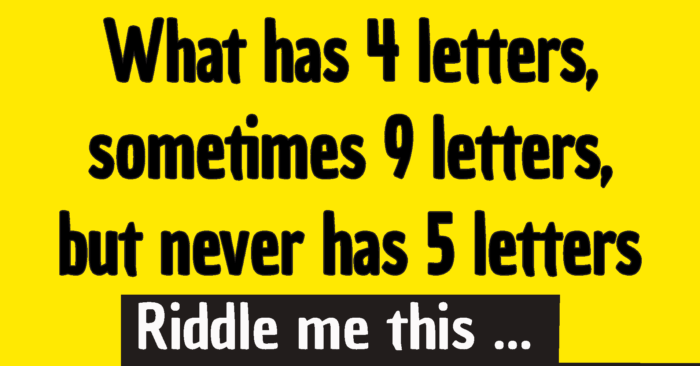 What has 4 letters riddle - What has 4 letters, sometimes 9 letters, but never has 5 letters riddle