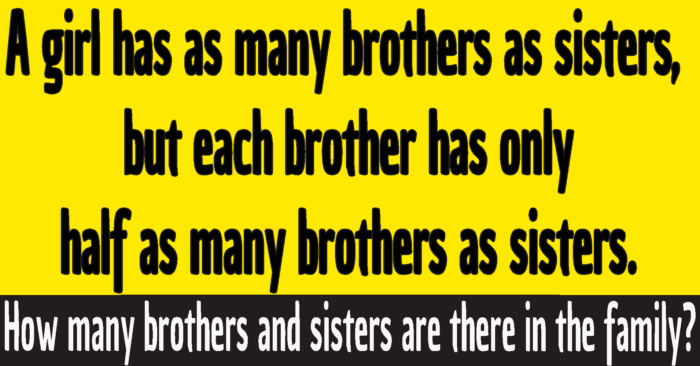 a girl has as many brothers as sisters riddle answer