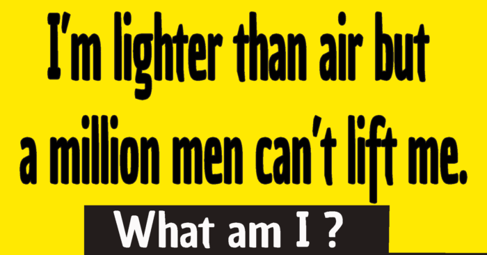 i am lighter than air riddle  answer -- I'm lighter than air but a million men can't lift me. what a I ?