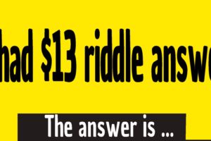 i had $13 riddle answer - i had 13 dollars riddle answer