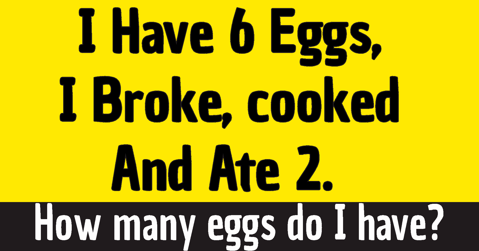i have six eggs i broke 2 riddle answer