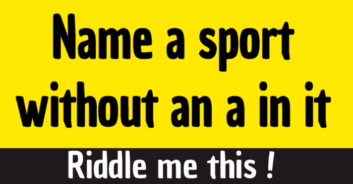 name a sport without an a in it riddle answer