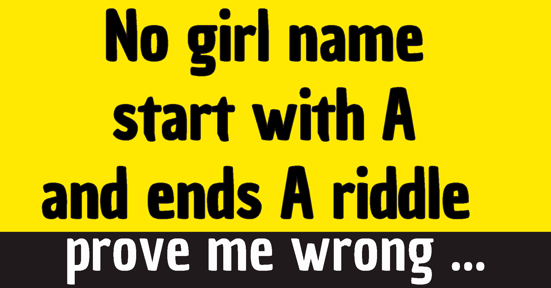 no girl name start with A and ends A riddle answer