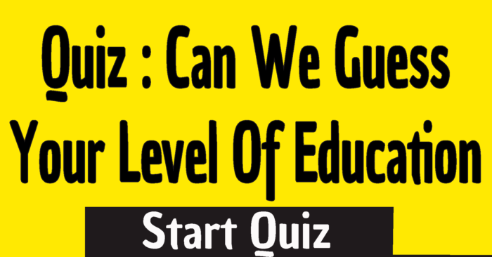 Can We Guess Your Level Of Education Based On These 15 Questions?