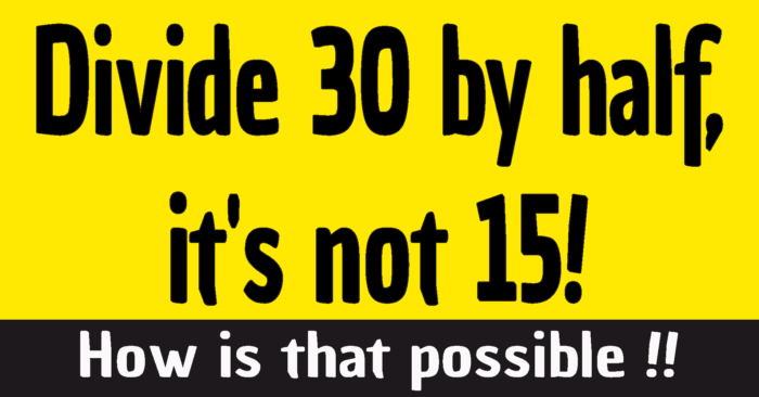 Divide 30 by half riddle answer