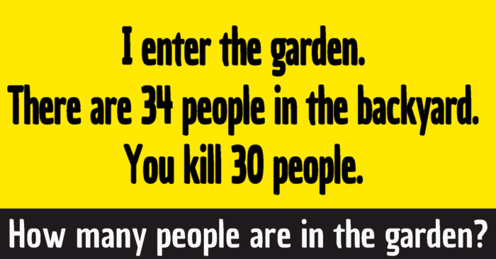I enter the garden there are 34 people you kill 30 riddle answer