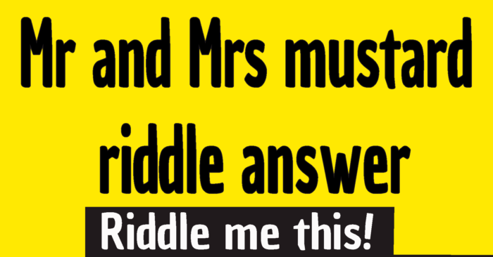 Mr and Mrs mustard riddle answer is ...