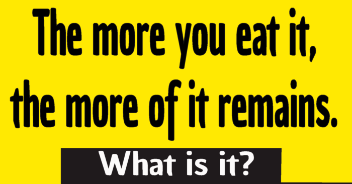 the more you eat it the more of it remains riddle answer