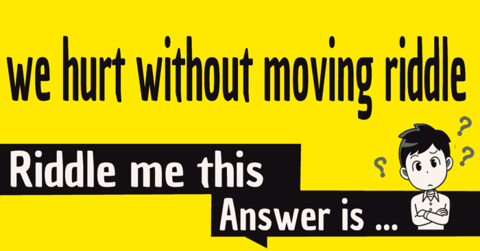 we hurt without moving riddle answer