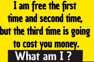 I am free the first time and the second time riddle answer - I am free the first time and second time but the third time is going to cost you money