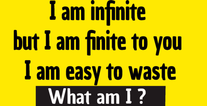 I am infinite but I am finite to you I am easy to waste riddle answer