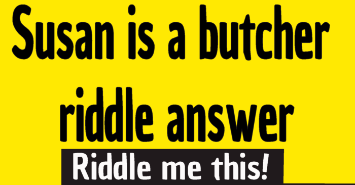 Susan is a butcher riddle answer