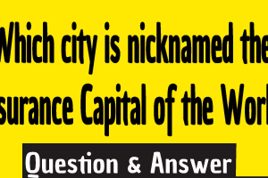 Which city is nicknamed the Insurance Capital of the World? , Which city is nicknamed the insurance capital of the world? , Which city is called the insurance capital of the world? , What city is named the insurance capital of the world? , What city is the insurance capital of the world?