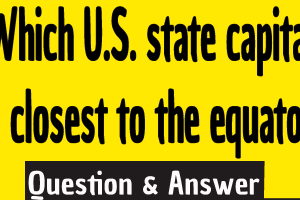 Which U.S. state capital is closest to the equator?