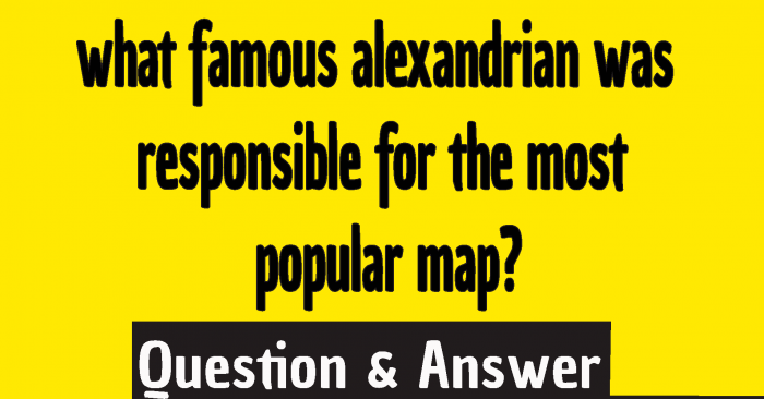 What famous Alexandrian was responsible for the most popular map printed from movable type in the fifteenth century? what famous alexandrian was responsible for the most popular map?