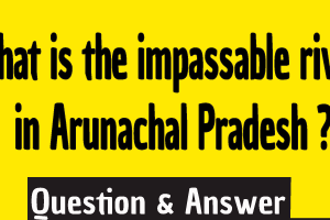 What river is impassable by man in Arunachal Pradesh and joins the Ganga River in Bangladesh? , what is the impassable river in Arunachal Pradesh ? , impassable river in arunachal pradesh