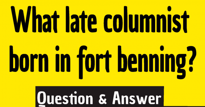 """#late columnist born in fort Benning #what late columnist born in fort Benning #Describing the reporter people loved to hate, what late columnist, born in Fort Benning, wrote, """"Very few people liked Howard Cosell… but that's the point…""""?"""