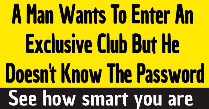 #complex riddle a man wants to enter an exclusive club #a man wants to enter a club riddle answer #a man wants to enter an exclusive club riddle answer #a man wants to enter an exclusive club but he doesn't have a password