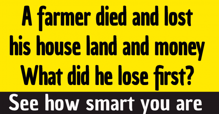 lost his house land and money riddle