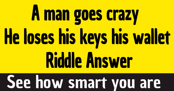 #A man goes crazy he loses his keys his wallet his phone riddle answer