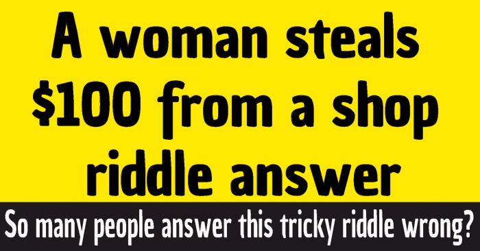 woman steals $100 from a store register riddle answer #a woman steals 100 dollars from a shop riddle answer #a woman steals $100 from a shop riddle answer
