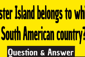 Easter Island belongs to which South American country? ,Easter Island belongs to which South American country ,What continent does Easter Island belong to ,What country does Easter Island belong to ,What country did Easter island belong to