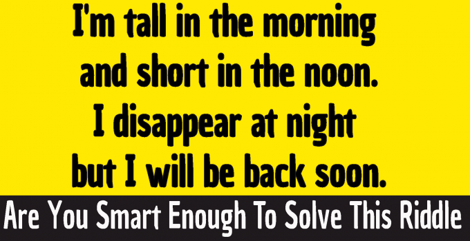 I Am Tall In The Morning And Short At Noon Riddle