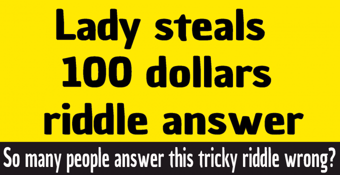 #a lady walks in a store and steals 100 answer #lady steals 100 dollars riddle answer #lady steals $100 riddle answer #if a lady steals 100 dollars riddle answer #if a lady steals $100 riddle answer #lady steals $100 from store riddle #lady steals 100 from shop riddle