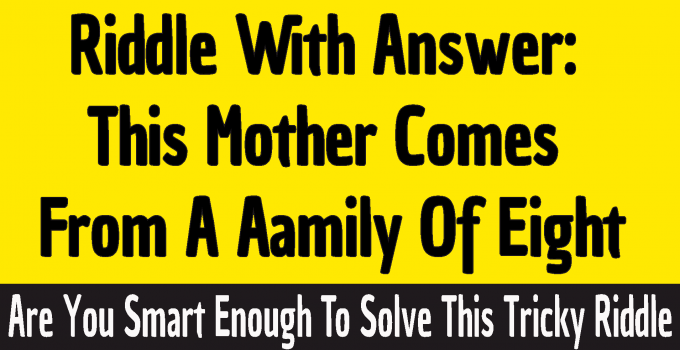 #This mother comes from a family of eight riddle #This mother comes from a family of eight riddle answer #This mother comes from a family of eight #Riddle this mother comes from a family of eight #This mother comes from a family of eight answer