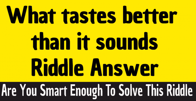 What Tastes Better Than It Sounds riddle answer, What tastes better than it smells