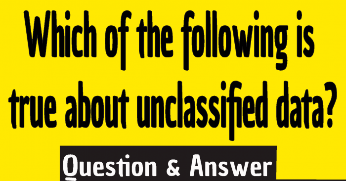 Which of the following is true about unclassified data? ,Which of the following is true about unclassified data 2021 ,Which of the following is true about unclassified data cyber awareness ,Which is true about unclassified data