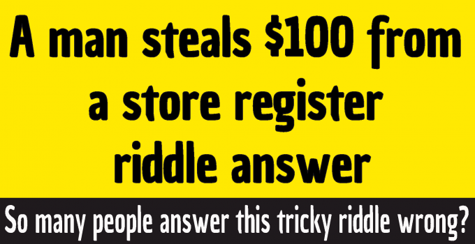 a man steals 100 dollars from a store riddle answer a man steals $100 from a store register riddle answer a man steals 100 dollars from a shop riddle answer a man steals $100 from a shop riddle answer