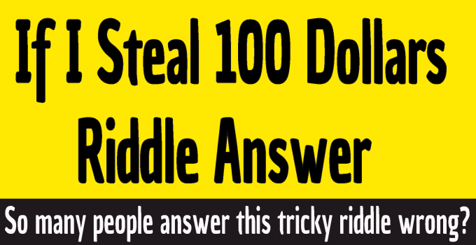 #I steal 100 dollars riddle answer #if i steal 100 dollars riddle answer #I steal $100 riddle answer #how much money did the owner lose riddle
