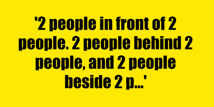 2 people in front of 2 people. 2 people behind 2 people, and 2 people beside 2 people. How many people are there? - Riddle Answer