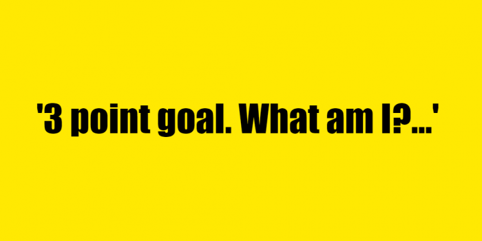 3 point goal. What am I? - Riddle Answer