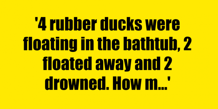 4 rubber ducks were floating in the bathtub 2 floated away and 2 drowned How many ducks are still alive - Riddle Answer